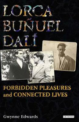 SPAIN BOOK REVIEW AUGUST: 'Lorca, Buñuel, Dalí – Forbidden Pleasures and Connected Lives' by GwynneEdwards