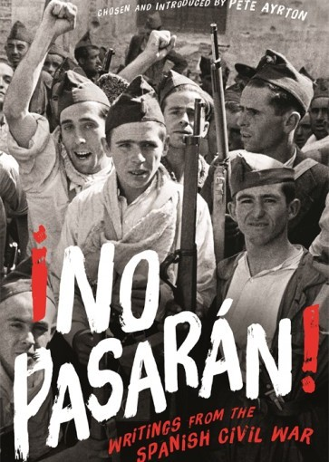 SPAIN BOOK REVIEW SEPTEMBER: '¡No Pasarán! Writings from the Spanish Civil War' by PeteAryton