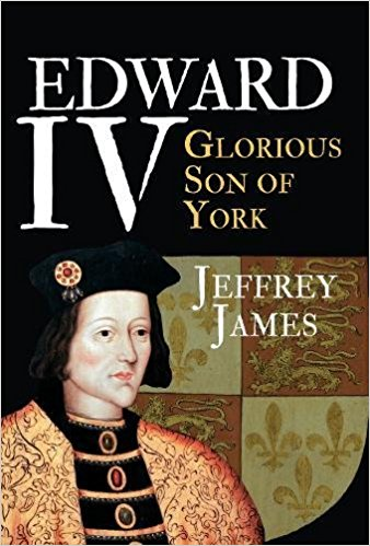 HISTORICAL BOOK REVIEW SERIES: 'Edward IV: Glorious Son of York' by JeffreyJames