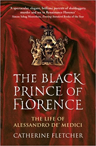 HISTORICAL BOOK REVIEW SERIES: 'The Black Prince of Florence' by CatherineFletcher