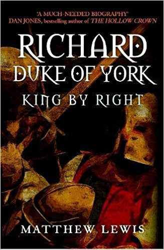 HISTORICAL BOOK REVIEW SERIES: 'Richard, Duke of York' by MatthewLewis