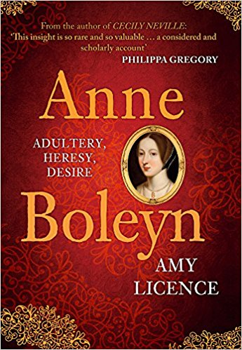 HISTORICAL BOOK REVIEW SERIES: 'Anne Boleyn: Adultery, Heresy, Desire' by Amy Licence