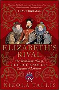 HISTORICAL BOOK REVIEW SERIES: 'Elizabeth's Rival: The Tumultuous Tale of Lettice Knollys, Countess of Leicester' by NicolaTallis
