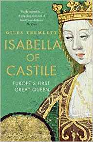 HISTORICAL BOOK REVIEW SERIES: 'Isabella of Castile: Europe's First Great Queen' by GilesTremlett