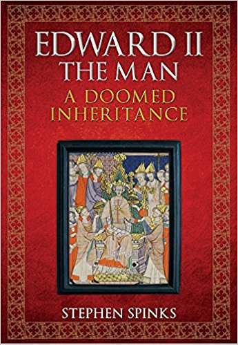 HISTORICAL BOOK REVIEW SERIES: 'Edward II the Man – A Doomed Inheritance' by StephenSpinks