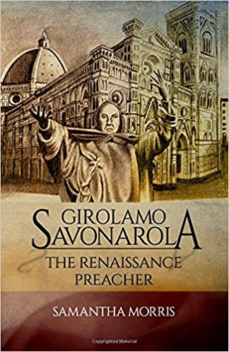 HISTORICAL BOOK REVIEW SERIES: 'Girolamo Savonarola: The Renaissance Preacher' by SamanthaMorris