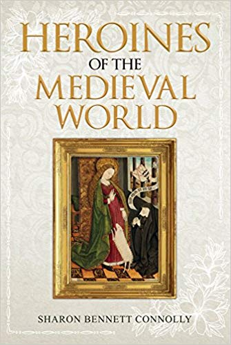 HISTORICAL BOOK REVIEW SERIES: 'Heroines of the Medieval World' by Sharon BennettConnolly