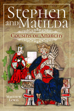 HISTORICAL BOOK REVIEW SERIES: 'Stephen and Matilda's Civil War: Cousins of Anarchy' by Matthew Lewis